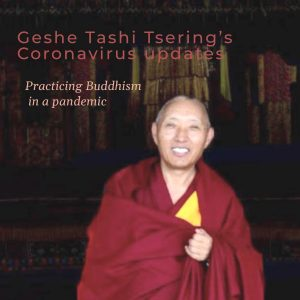 Practicing Buddhism in a Pandemic – Geshe Tashi Tsering's Coronavirus Update 8th May